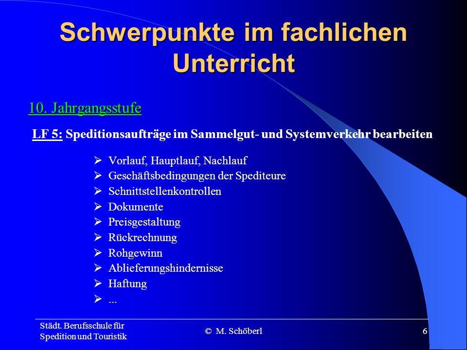 Städt. Berufsschule für Spedition und Touristik © M. Schöberl5 Schwerpunkte im fachlichen Unterricht 10. Jahrgangsstufe Leistungsmerkmale der Verkehrs
