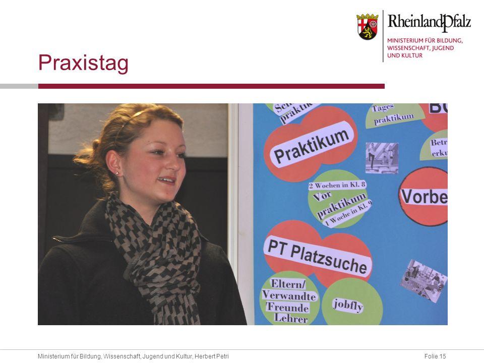 Folie 15Ministerium für Bildung, Wissenschaft, Jugend und Kultur, Herbert Petri Praxistag