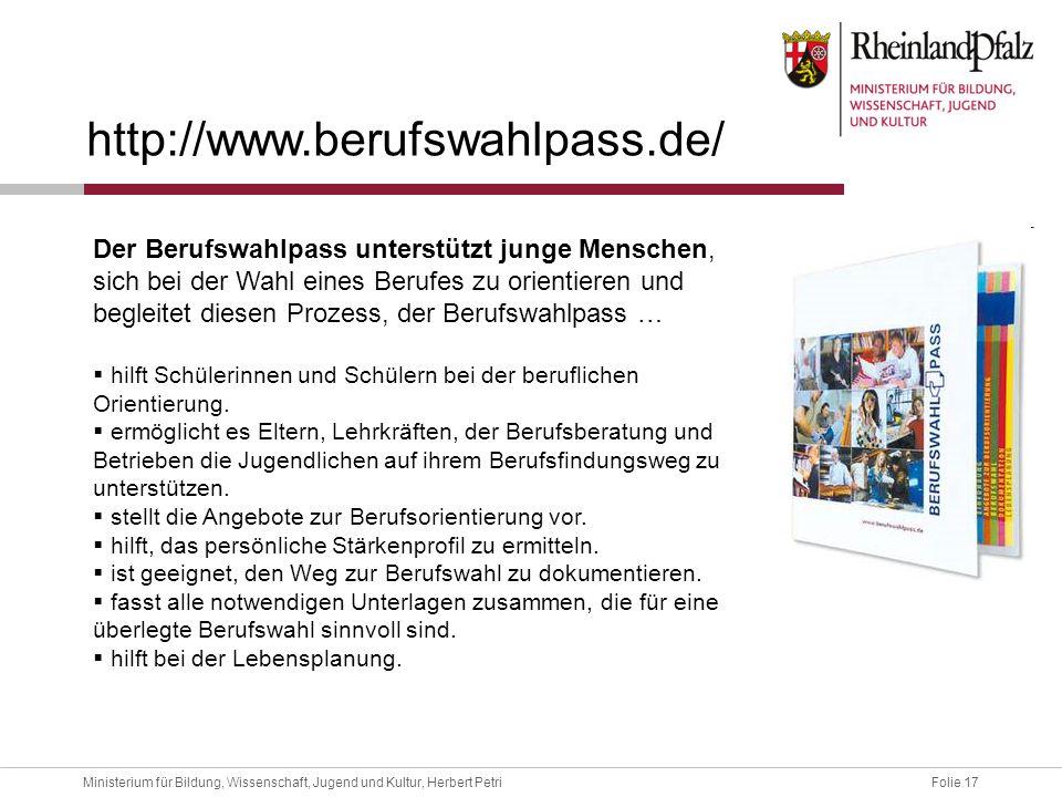 Folie 17Ministerium für Bildung, Wissenschaft, Jugend und Kultur, Herbert Petri http://www.berufswahlpass.de/ Der Berufswahlpass unterstützt junge Men