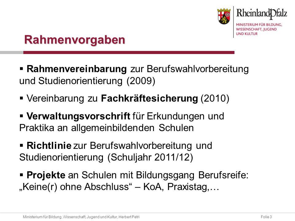 Folie 3Ministerium für Bildung, Wissenschaft, Jugend und Kultur, Herbert Petri Rahmenvorgaben Rahmenvereinbarung zur Berufswahlvorbereitung und Studie