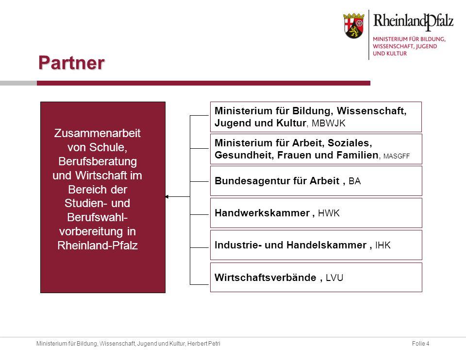 Folie 4Ministerium für Bildung, Wissenschaft, Jugend und Kultur, Herbert Petri Partner Zusammenarbeit von Schule, Berufsberatung und Wirtschaft im Ber