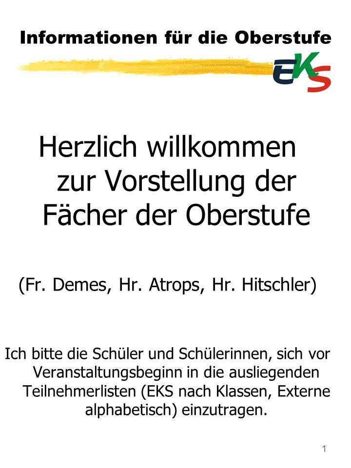 1 Informationen für die Oberstufe Herzlich willkommen zur Vorstellung der Fächer der Oberstufe (Fr. Demes, Hr. Atrops, Hr. Hitschler) Ich bitte die Sc