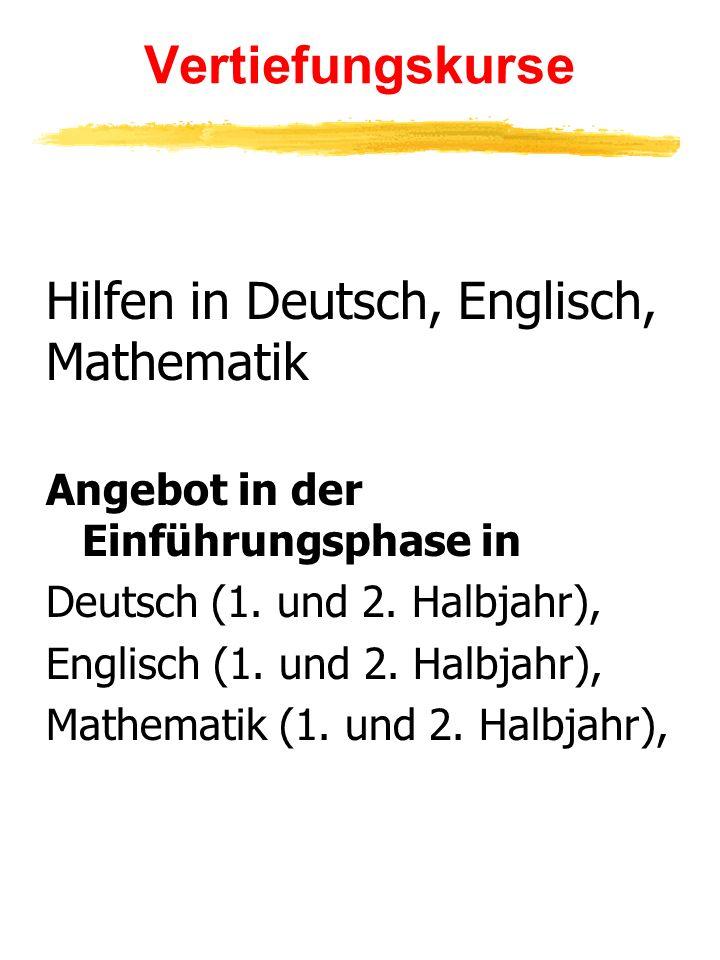 Vertiefungskurse Hilfen in Deutsch, Englisch, Mathematik Angebot in der Einführungsphase in Deutsch (1. und 2. Halbjahr), Englisch (1. und 2. Halbjahr