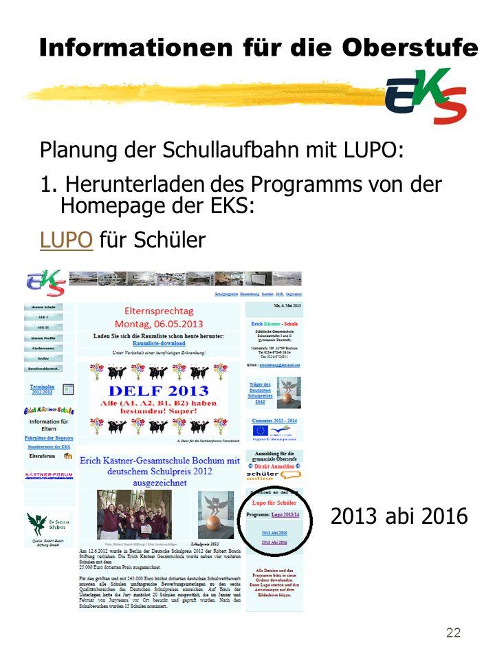 22 Informationen für die Oberstufe Planung der Schullaufbahn mit LUPO: 1. Herunterladen des Programms von der Homepage der EKS: LUPOLUPO für Schüler 2