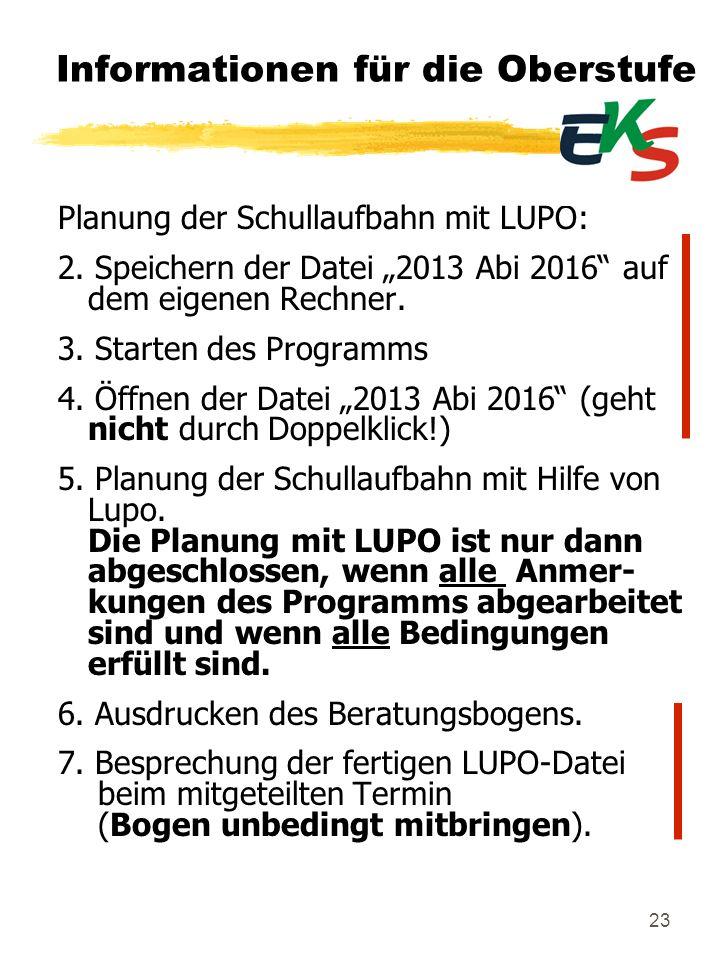 23 Informationen für die Oberstufe Planung der Schullaufbahn mit LUPO: 2. Speichern der Datei 2013 Abi 2016 auf dem eigenen Rechner. 3. Starten des Pr