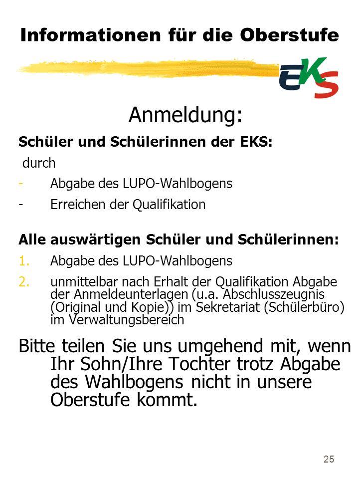25 Informationen für die Oberstufe Anmeldung: Schüler und Schülerinnen der EKS: durch -Abgabe des LUPO-Wahlbogens -Erreichen der Qualifikation Alle au