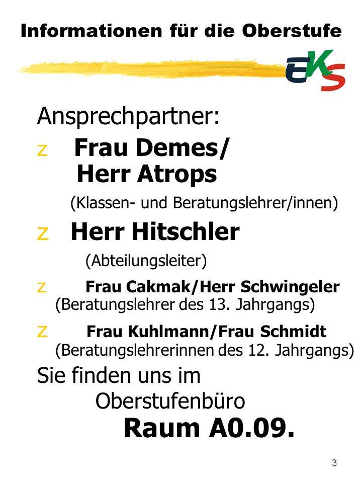 3 Informationen für die Oberstufe Ansprechpartner: z Frau Demes/ Herr Atrops (Klassen- und Beratungslehrer/innen) z Herr Hitschler (Abteilungsleiter)