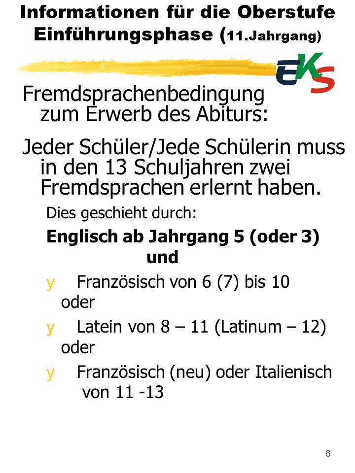 6 Informationen für die Oberstufe Einführungsphase ( 11.Jahrgang) Fremdsprachenbedingung zum Erwerb des Abiturs: Jeder Schüler/Jede Schülerin muss in