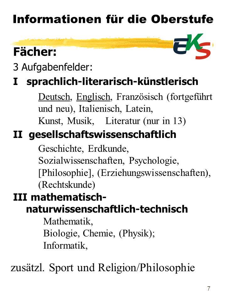 7 Informationen für die Oberstufe Deutsch, Englisch, Französisch (fortgeführt und neu), Italienisch, Latein, Kunst, Musik, Literatur (nur in 13) Fäche