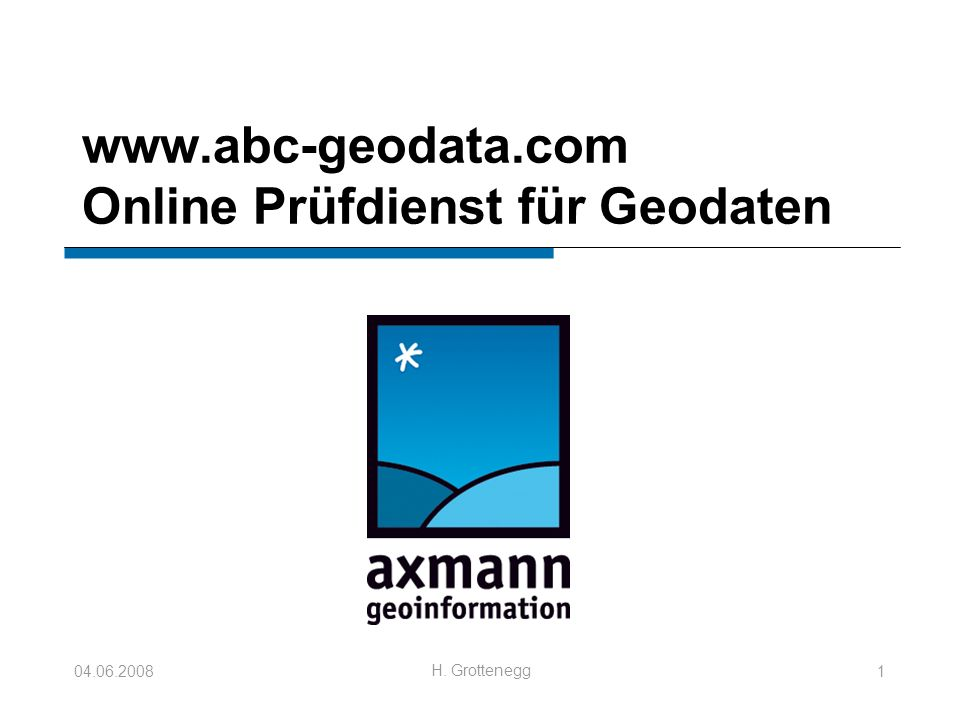 04.06.2008 H. Grottenegg 1 www.abc-geodata.com Online Prüfdienst für Geodaten