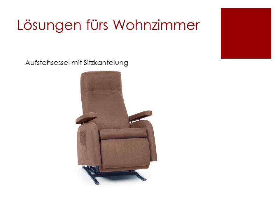 Lösungen fürs Wohnzimmer Aufstehsessel mit Sitzkantelung