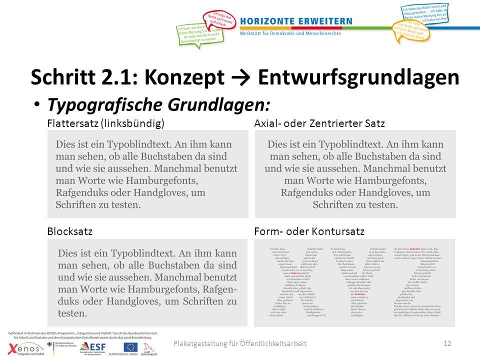 Plakatgestaltung für Öffentlichkeitsarbeit12 Typografische Grundlagen: Flattersatz (linksbündig) Axial- oder Zentrierter Satz Blocksatz Form- oder Kontursatz Schritt 2.1: Konzept Entwurfsgrundlagen