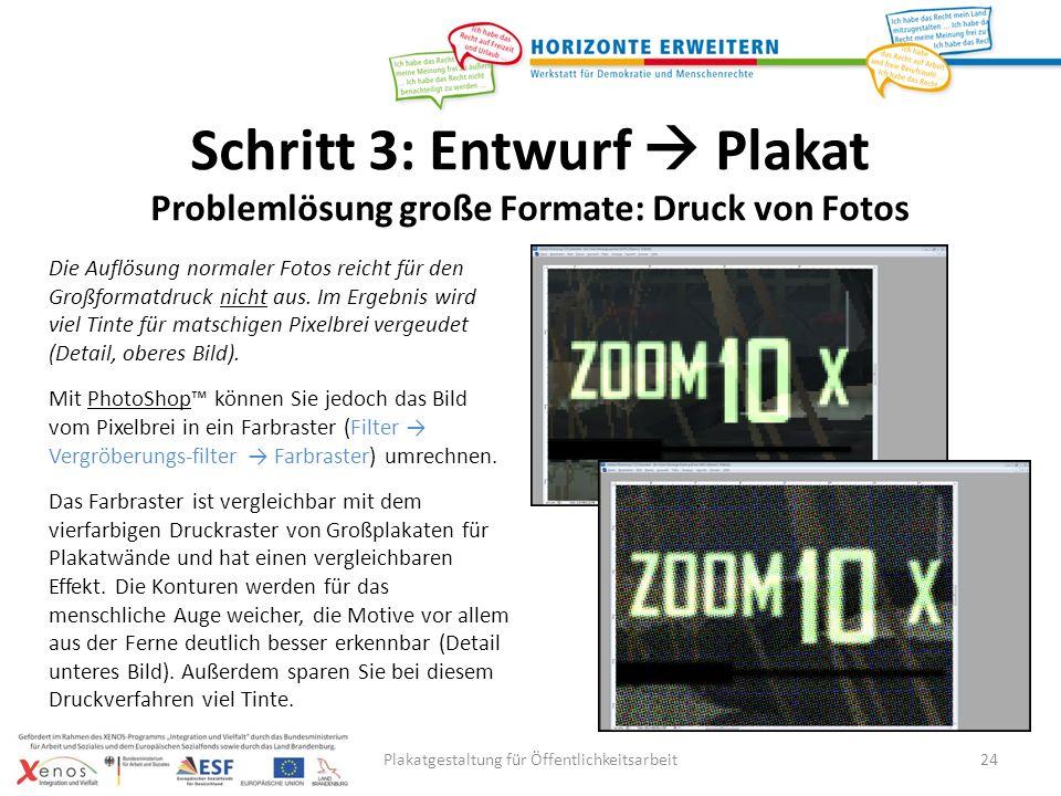 Plakatgestaltung für Öffentlichkeitsarbeit24 Die Auflösung normaler Fotos reicht für den Großformatdruck nicht aus.