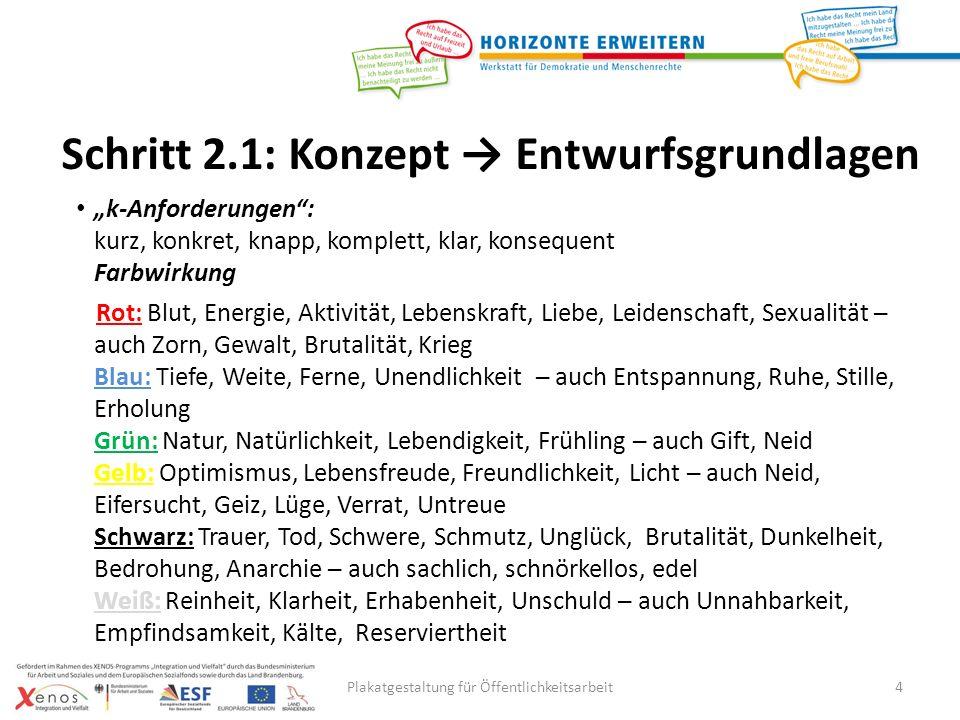 Plakatgestaltung für Öffentlichkeitsarbeit5 Tipp: Konzept Entwurfsgrundlagen http://www.ipsi.fraunhofer.de/~crueger/farbe/farb-wirk1.html