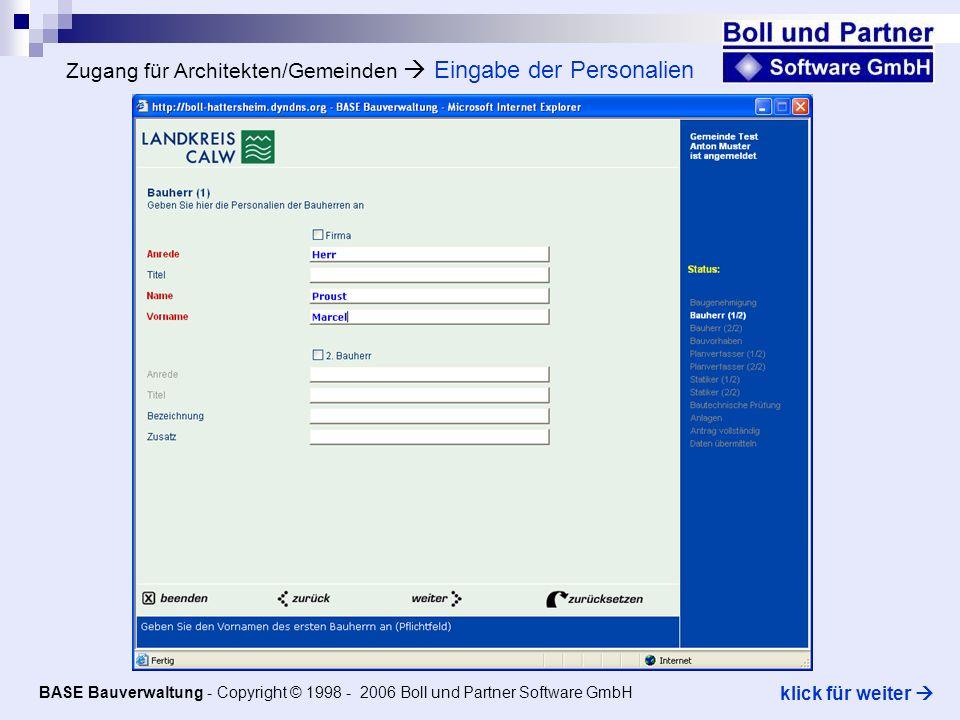 Zugang für Architekten/Gemeinden Eingabe der Personalien BASE Bauverwaltung - Copyright © 1998 - 2006 Boll und Partner Software GmbH klick für weiter