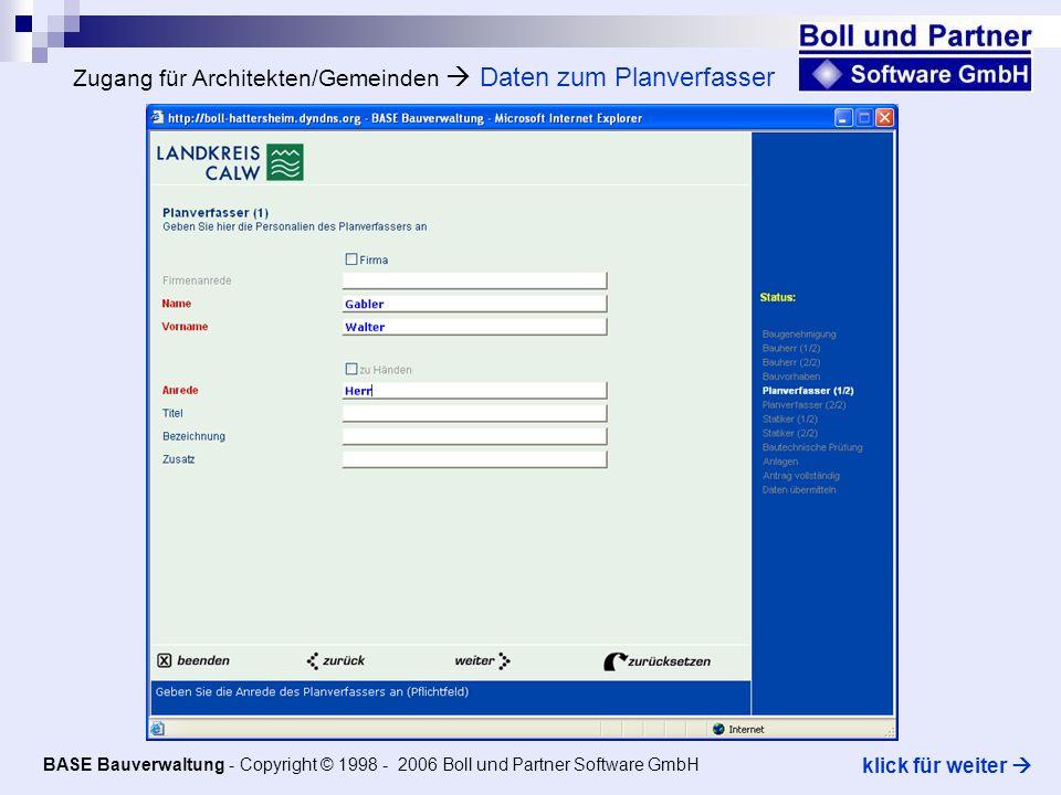 Zugang für Architekten/Gemeinden Daten zum Planverfasser BASE Bauverwaltung - Copyright © 1998 - 2006 Boll und Partner Software GmbH klick für weiter