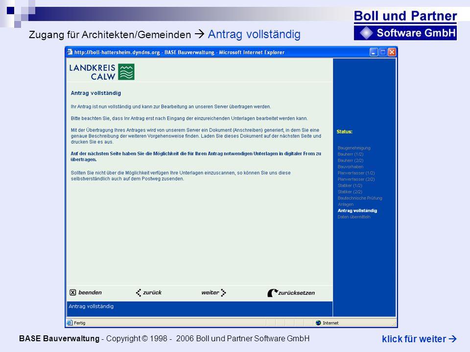 Zugang für Architekten/Gemeinden Antrag vollständig BASE Bauverwaltung - Copyright © 1998 - 2006 Boll und Partner Software GmbH klick für weiter