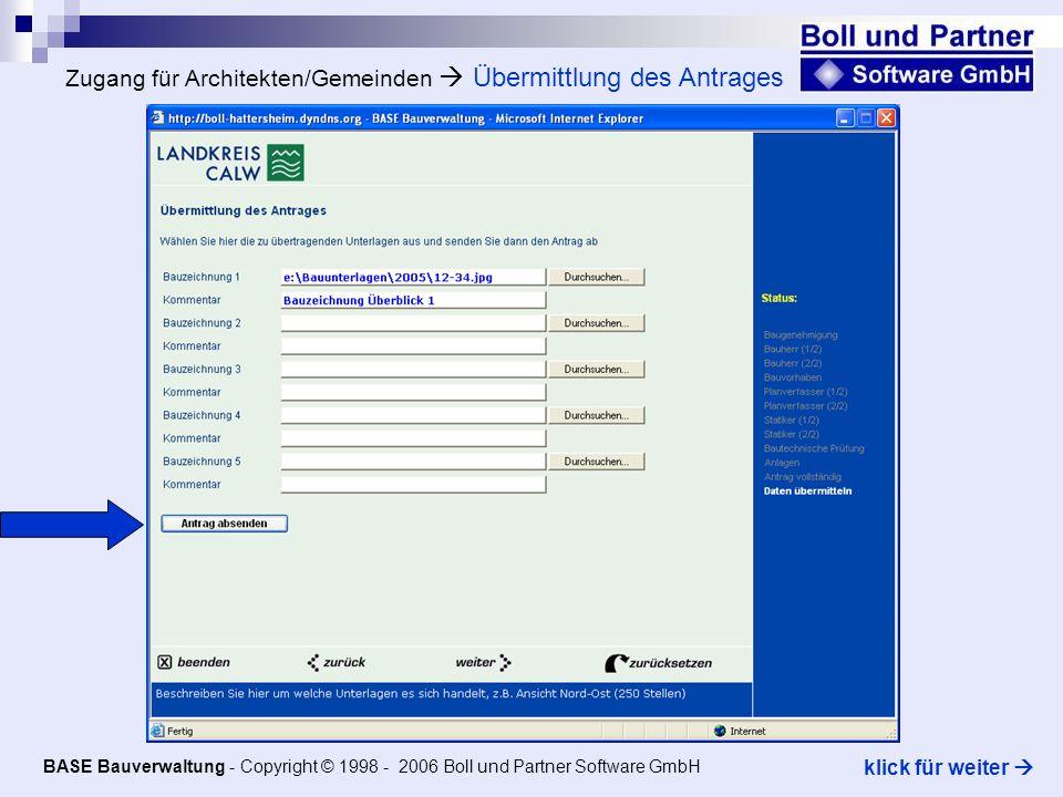 Zugang für Architekten/Gemeinden Übermittlung des Antrages BASE Bauverwaltung - Copyright © 1998 - 2006 Boll und Partner Software GmbH klick für weiter