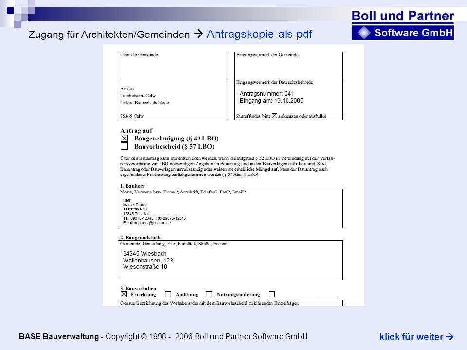 Zugang für Architekten/Gemeinden Antragskopie als pdf BASE Bauverwaltung - Copyright © 1998 - 2006 Boll und Partner Software GmbH klick für weiter