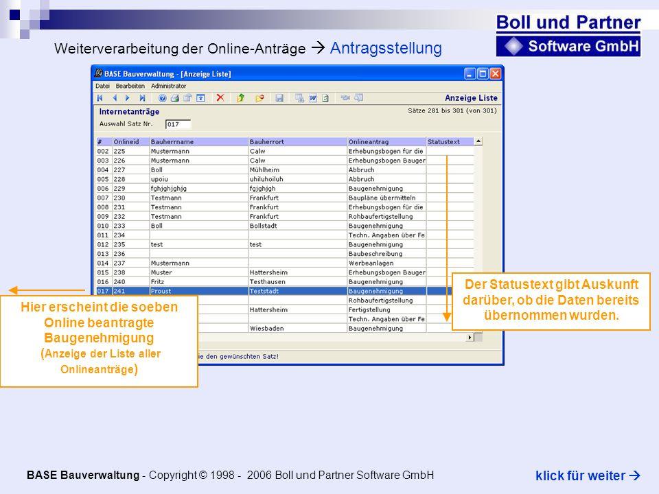 Weiterverarbeitung der Online-Anträge Antragsstellung Hier erscheint die soeben Online beantragte Baugenehmigung ( Anzeige der Liste aller Onlineanträge ) Der Statustext gibt Auskunft darüber, ob die Daten bereits übernommen wurden.