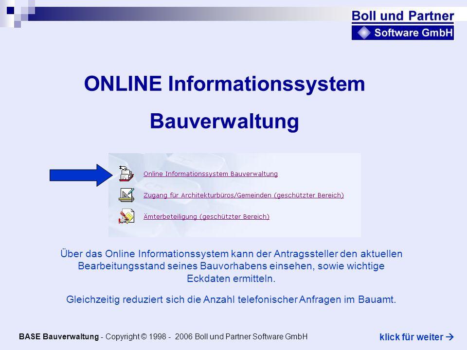 ONLINE Informationssystem Bauverwaltung Über das Online Informationssystem kann der Antragssteller den aktuellen Bearbeitungsstand seines Bauvorhabens einsehen, sowie wichtige Eckdaten ermitteln.