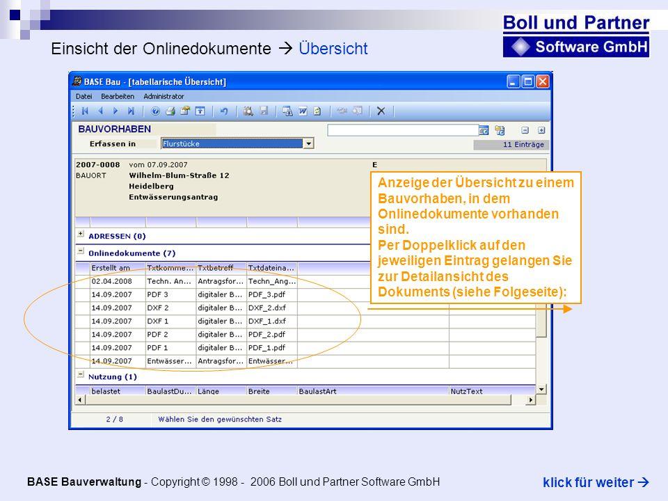 Einsicht der Onlinedokumente Übersicht BASE Bauverwaltung - Copyright © 1998 - 2006 Boll und Partner Software GmbH klick für weiter Anzeige der Übersicht zu einem Bauvorhaben, in dem Onlinedokumente vorhanden sind.