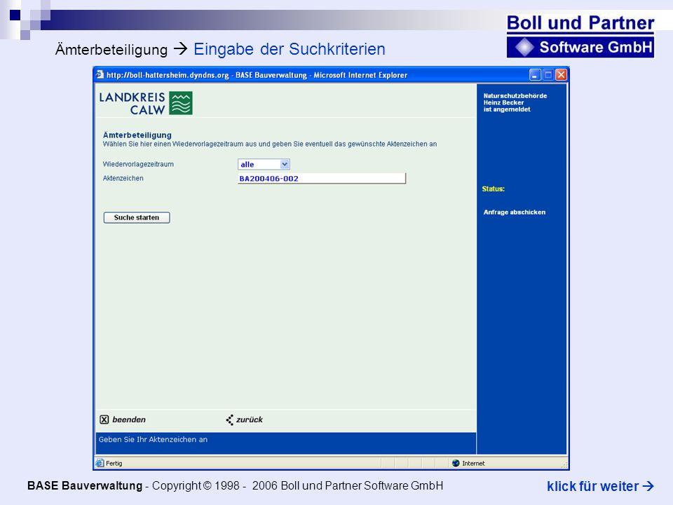 Ämterbeteiligung Eingabe der Suchkriterien BASE Bauverwaltung - Copyright © 1998 - 2006 Boll und Partner Software GmbH klick für weiter