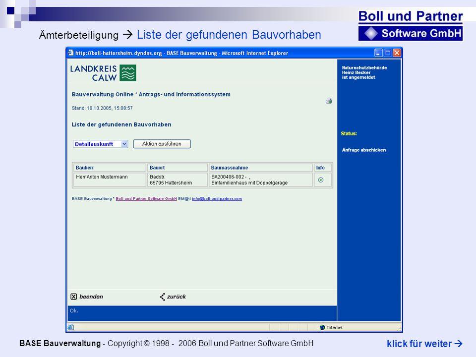 Ämterbeteiligung Liste der gefundenen Bauvorhaben BASE Bauverwaltung - Copyright © 1998 - 2006 Boll und Partner Software GmbH klick für weiter
