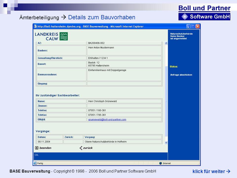 Ämterbeteiligung Details zum Bauvorhaben BASE Bauverwaltung - Copyright © 1998 - 2006 Boll und Partner Software GmbH klick für weiter