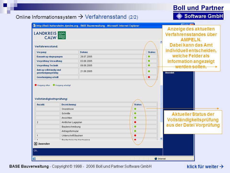 Weiterverarbeitung der Online-Anträge Antragsstellung BASE Bauverwaltung - Copyright © 1998 - 2006 Boll und Partner Software GmbH klick für weiter Alle Online gestellten Anträge werden automatisch in die Tabelle INTERNETANTRÄGE von BASE BAU übernommen.