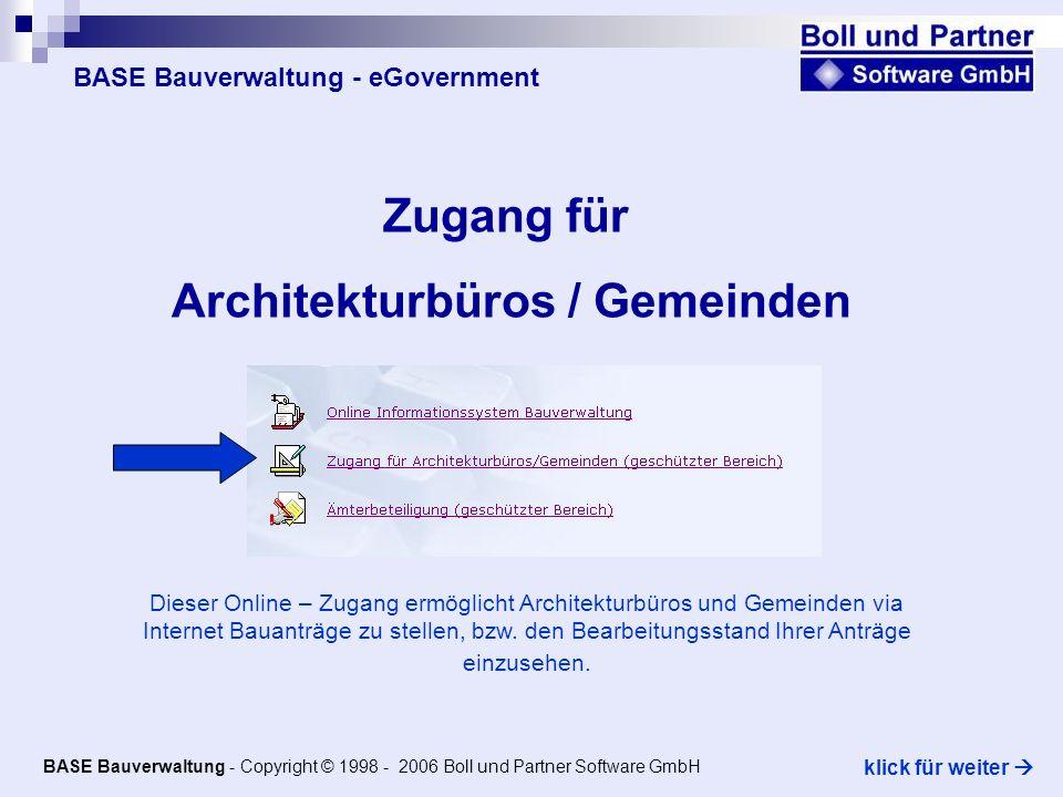 BASE Bauverwaltung - eGovernment Zugang für Architekturbüros / Gemeinden Dieser Online – Zugang ermöglicht Architekturbüros und Gemeinden via Internet Bauanträge zu stellen, bzw.