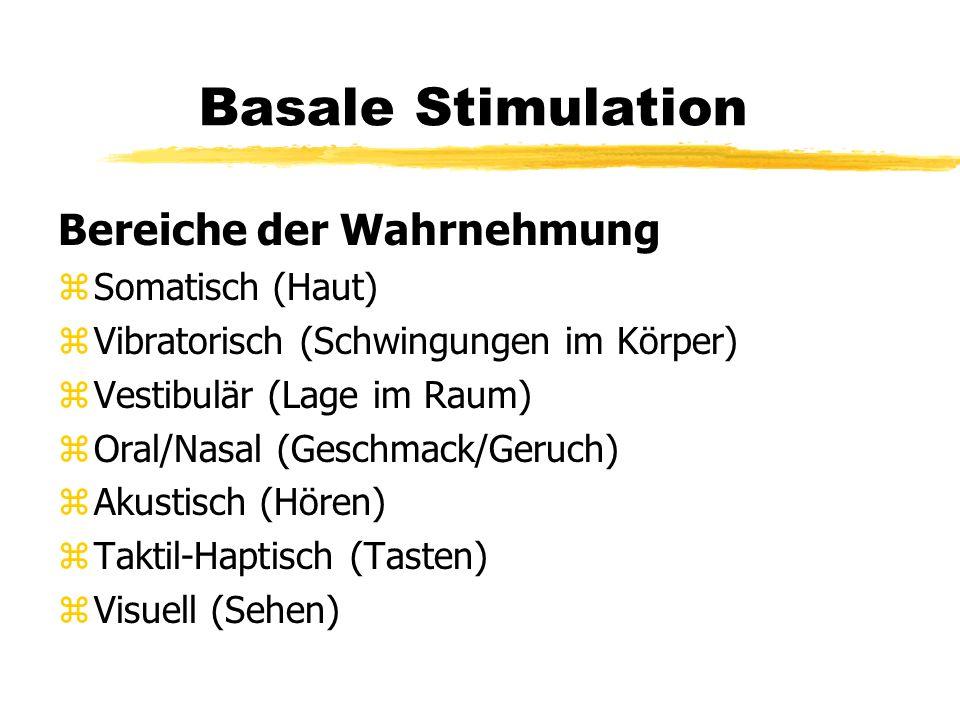 Basale Stimulation Bereiche der Wahrnehmung zSomatisch (Haut) zVibratorisch (Schwingungen im Körper) zVestibulär (Lage im Raum) zOral/Nasal (Geschmack
