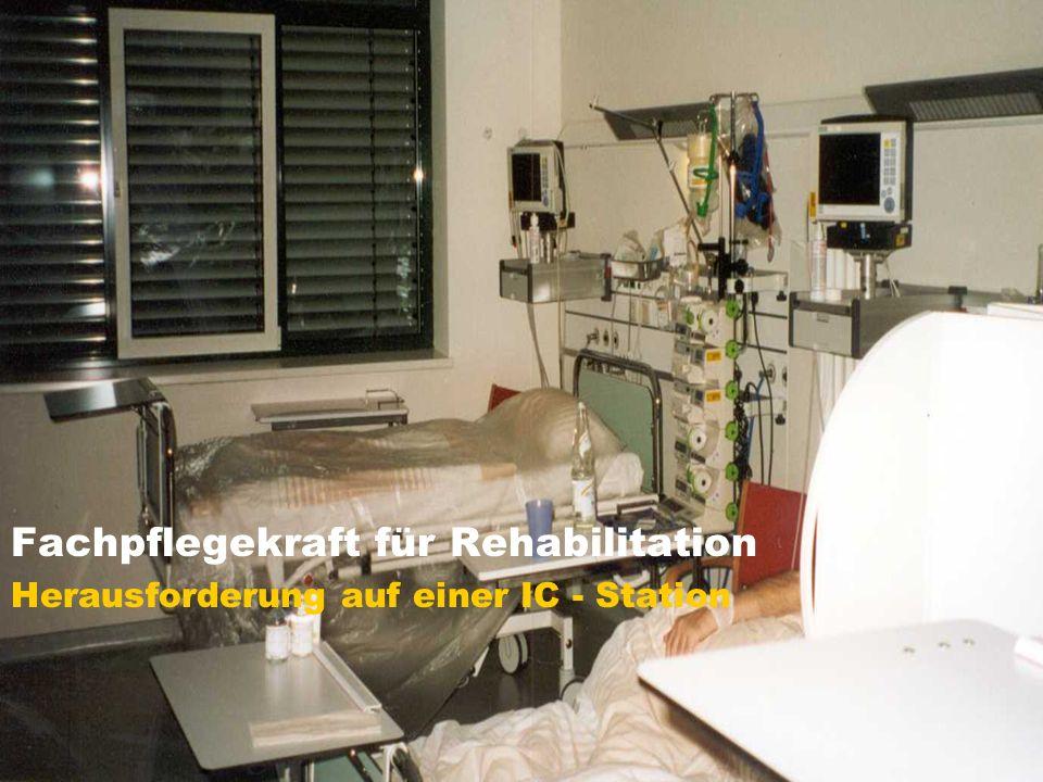Fachpflegekraft für Rehabilitation Herausforderung auf einer IC - Station