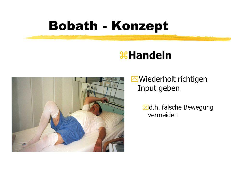 Bobath - Konzept z Handeln yWiederholt richtigen Input geben xd.h. richtige Bewegung fördern