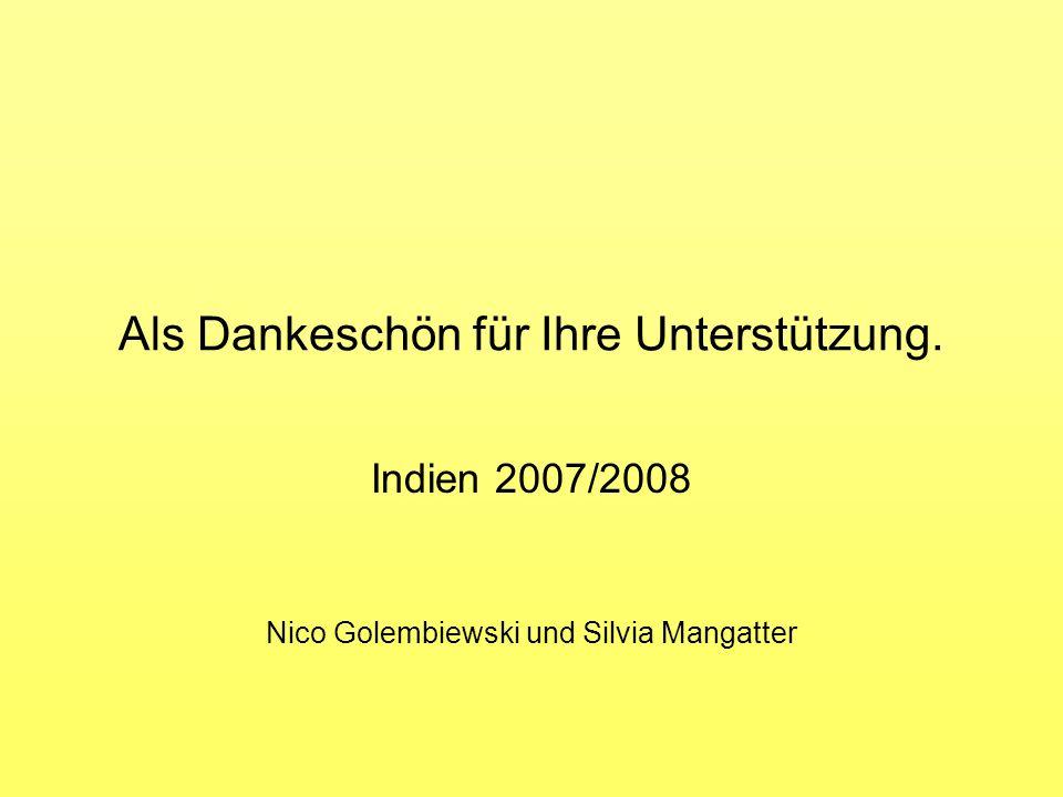 Als Dankeschön für Ihre Unterstützung. Indien 2007/2008 Nico Golembiewski und Silvia Mangatter
