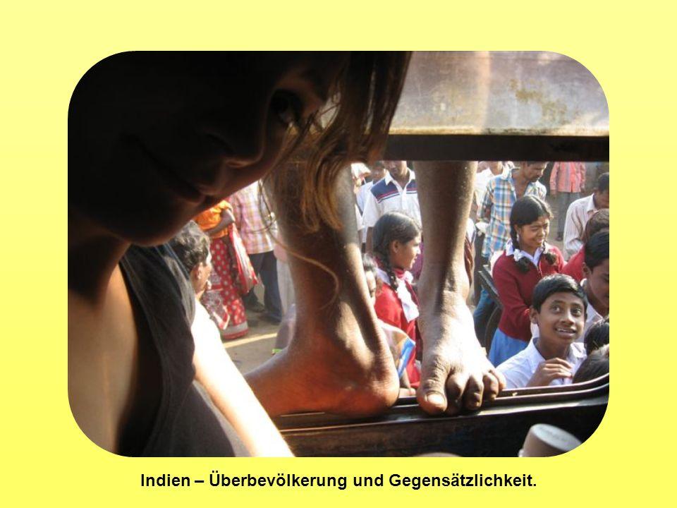 Indien – Überbevölkerung und Gegensätzlichkeit.