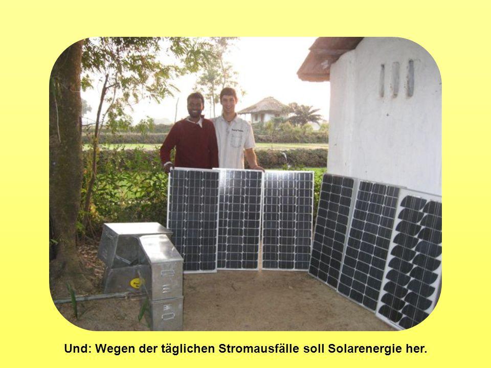 Und: Wegen der täglichen Stromausfälle soll Solarenergie her.