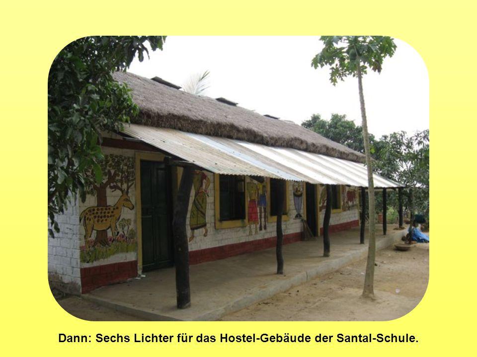 Dann: Sechs Lichter für das Hostel-Gebäude der Santal-Schule.