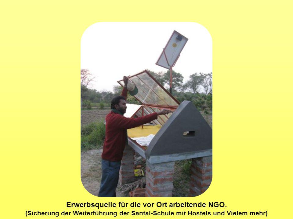 Erwerbsquelle für die vor Ort arbeitende NGO. (Sicherung der Weiterführung der Santal-Schule mit Hostels und Vielem mehr)