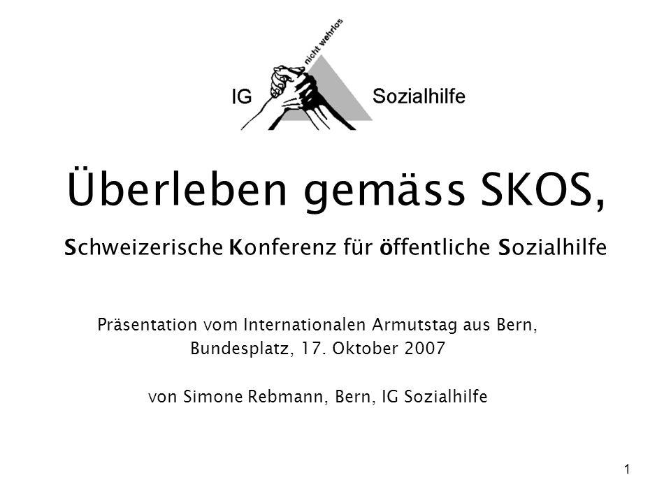 1 Überleben gemäss SKOS, Schweizerische Konferenz für öffentliche Sozialhilfe Präsentation vom Internationalen Armutstag aus Bern, Bundesplatz, 17.