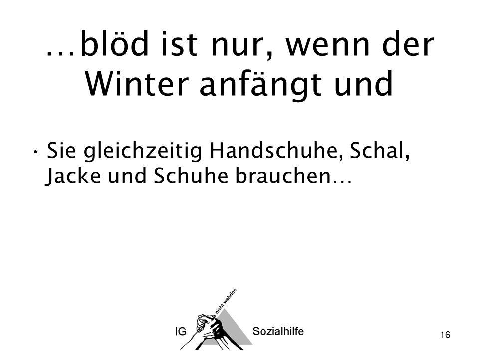 16 …blöd ist nur, wenn der Winter anfängt und Sie gleichzeitig Handschuhe, Schal, Jacke und Schuhe brauchen…