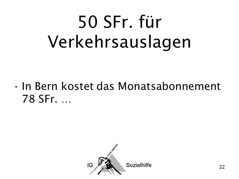 22 50 SFr. für Verkehrsauslagen In Bern kostet das Monatsabonnement 78 SFr. …