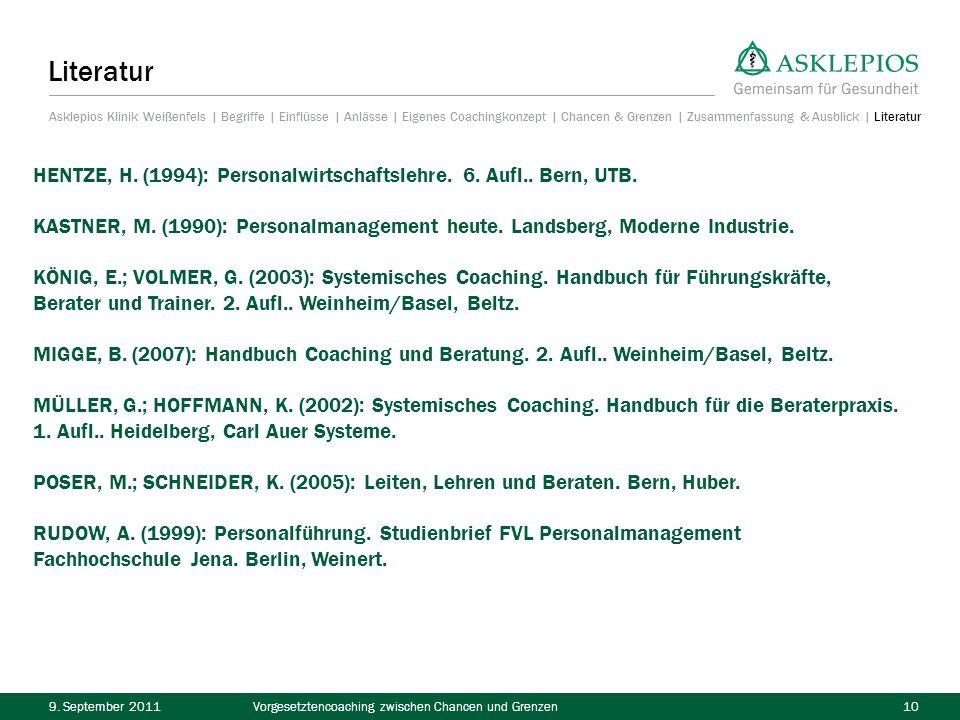 9. September 2011Vorgesetztencoaching zwischen Chancen und Grenzen10 Literatur HENTZE, H. (1994): Personalwirtschaftslehre. 6. Aufl.. Bern, UTB. KASTN