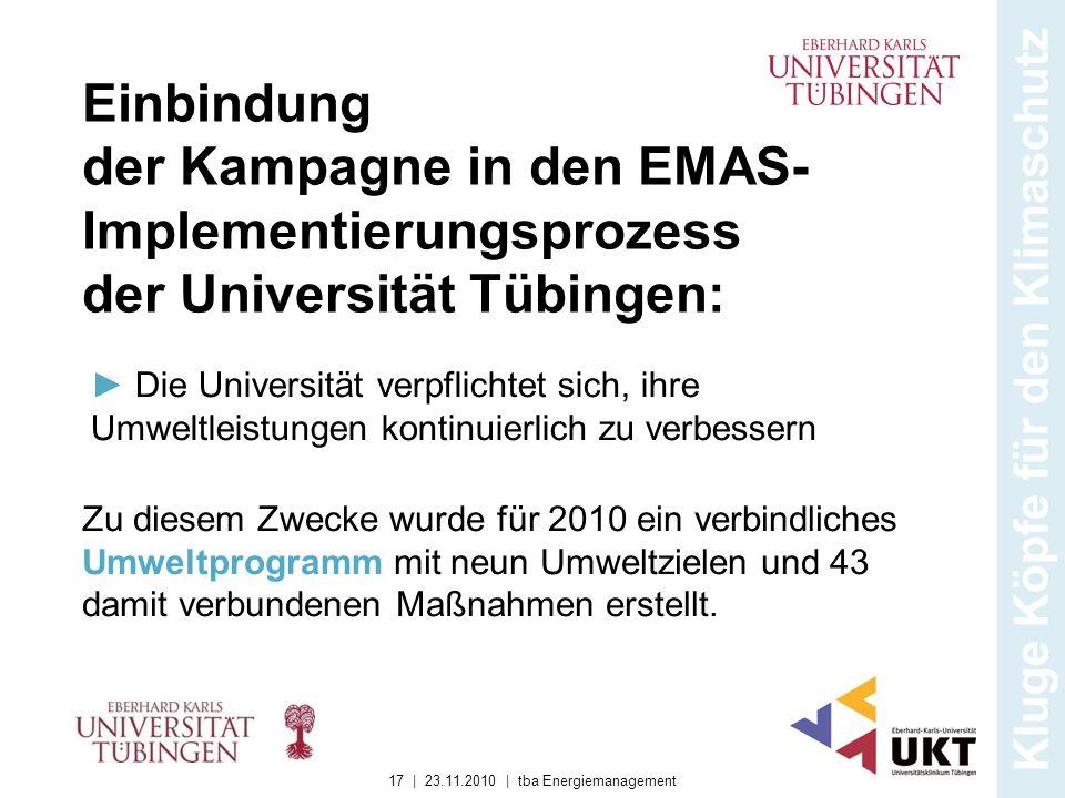 Einbindung der Kampagne in den EMAS- Implementierungsprozess der Universität Tübingen: Kluge Köpfe für den Klimaschutz Die Universität verpflichtet si
