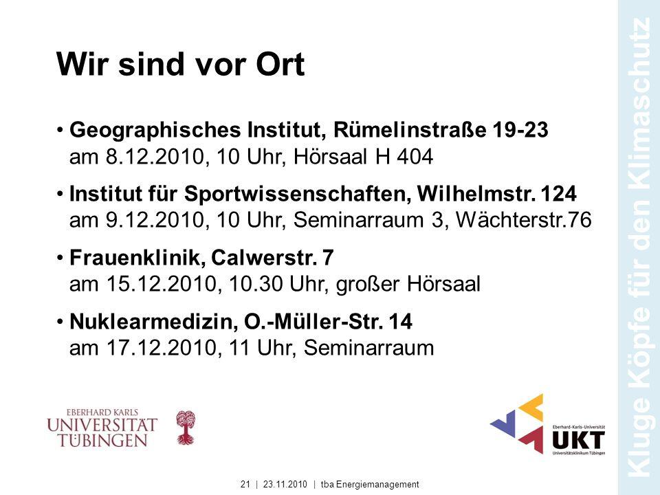Wir sind vor Ort Geographisches Institut, Rümelinstraße 19-23 am 8.12.2010, 10 Uhr, Hörsaal H 404 Institut für Sportwissenschaften, Wilhelmstr. 124 am