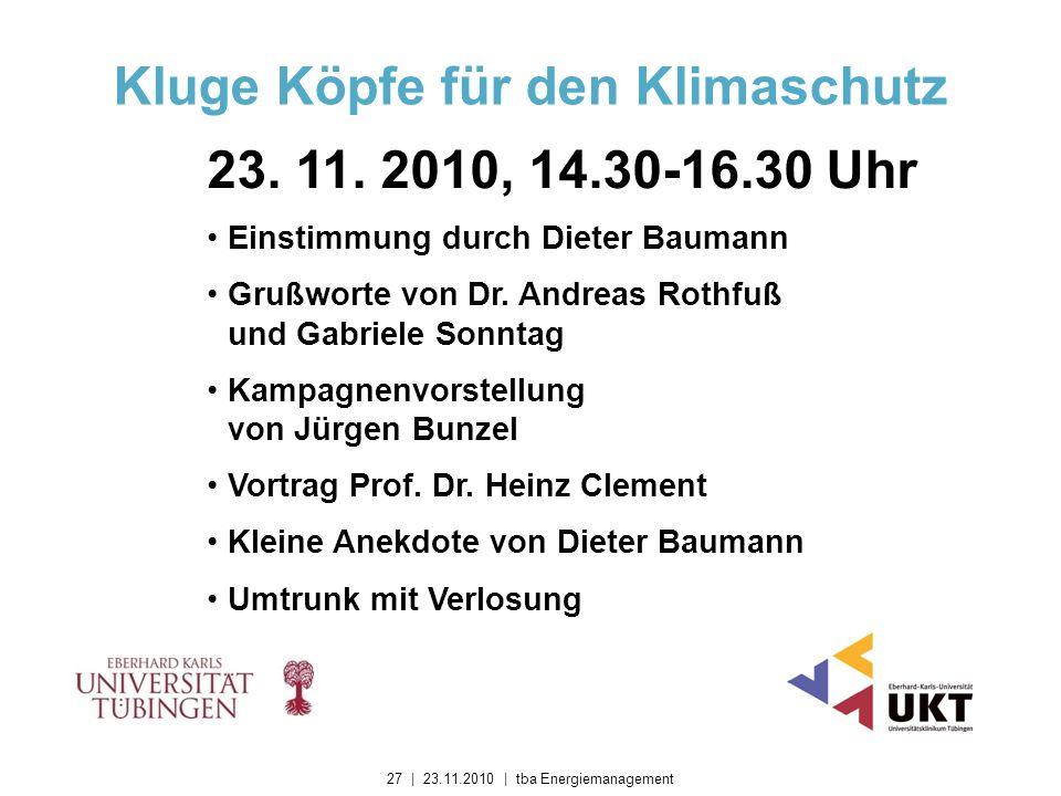 Kluge Köpfe für den Klimaschutz 23. 11. 2010, 14.30-16.30 Uhr Einstimmung durch Dieter Baumann Grußworte von Dr. Andreas Rothfuß und Gabriele Sonntag