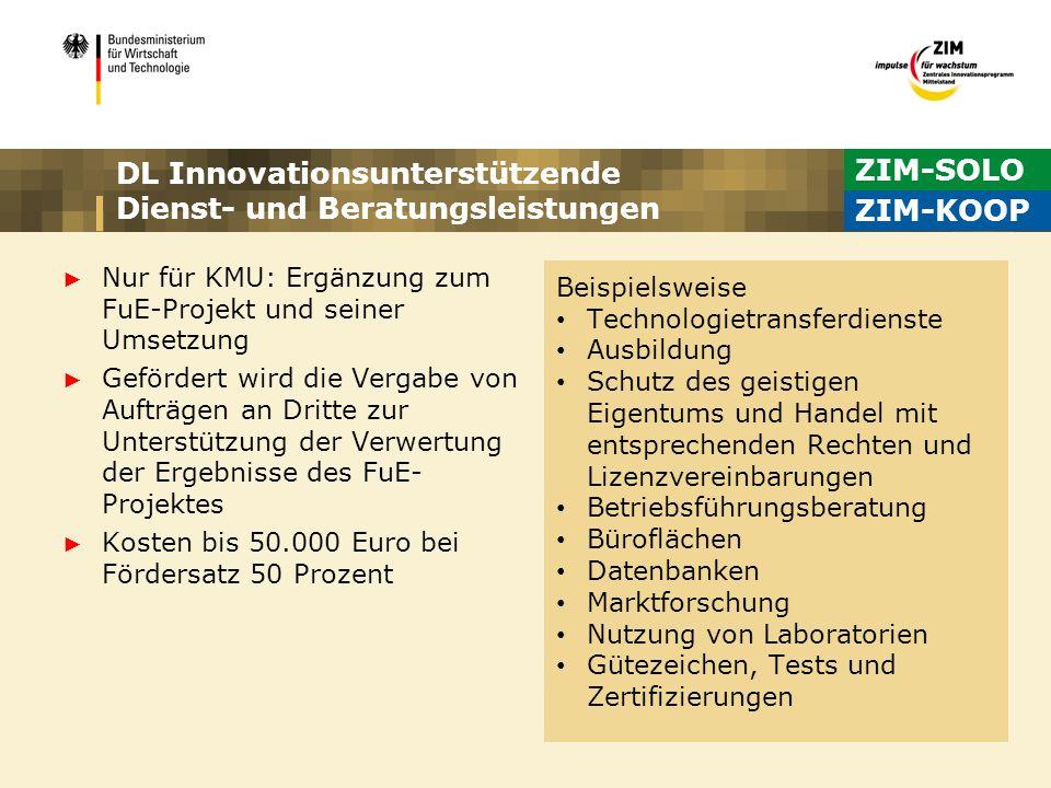 ZIM-SOLO ZIM-KOOP DL Innovationsunterstützende Dienst- und Beratungsleistungen Nur für KMU: Ergänzung zum FuE-Projekt und seiner Umsetzung Gefördert w