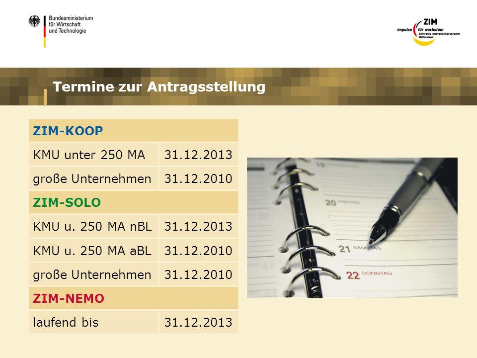 Termine zur Antragsstellung ZIM-KOOP KMU unter 250 MA31.12.2013 große Unternehmen31.12.2010 ZIM-SOLO KMU u. 250 MA nBL31.12.2013 KMU u. 250 MA aBL31.1