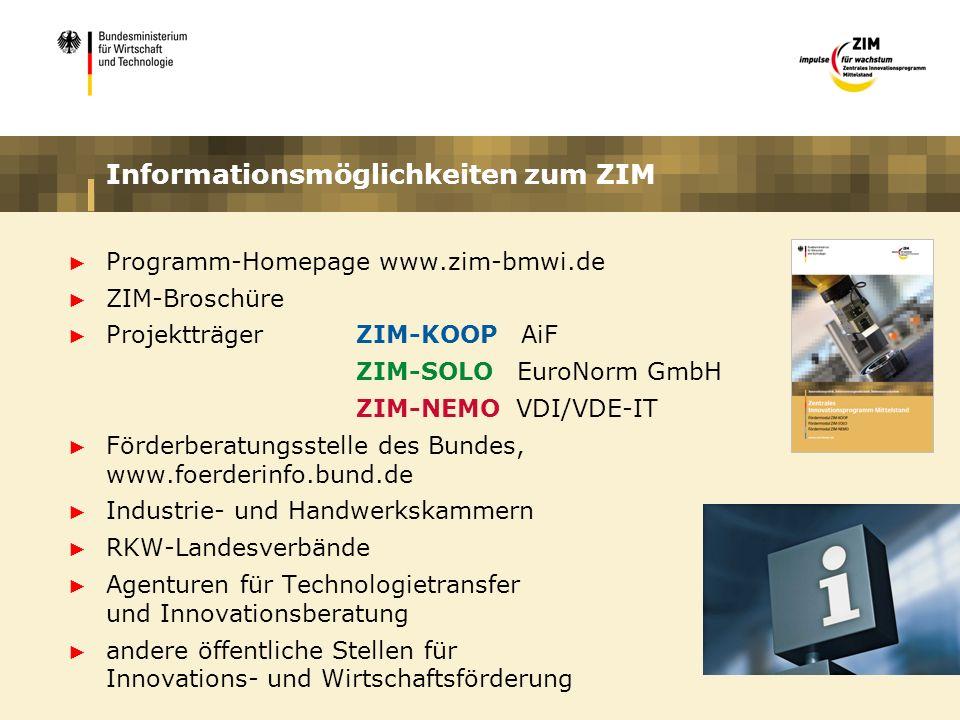 Informationsmöglichkeiten zum ZIM Programm-Homepage www.zim-bmwi.de ZIM-Broschüre ProjektträgerZIM-KOOP AiF ZIM-SOLO EuroNorm GmbH ZIM-NEMO VDI/VDE-IT