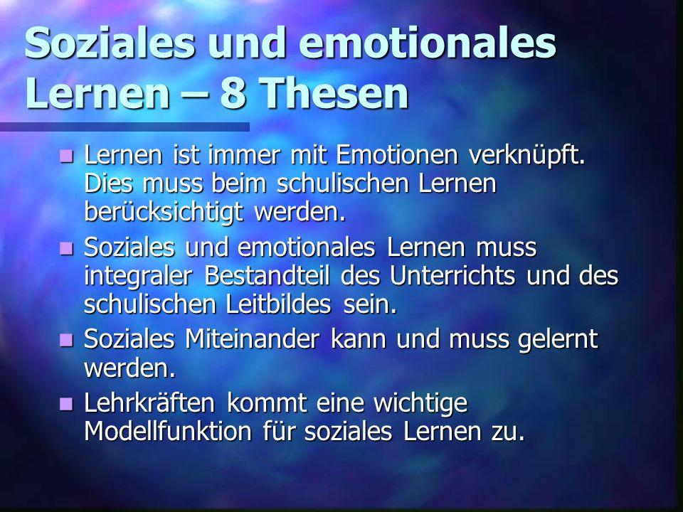 Soziales und emotionales Lernen – 8 Thesen Lernen ist immer mit Emotionen verknüpft. Dies muss beim schulischen Lernen berücksichtigt werden. Lernen i